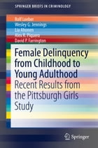 Female Delinquency From Childhood To Young Adulthood: Recent Results from the Pittsburgh Girls Study