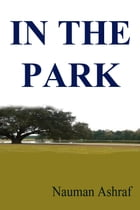 In The Park: Short story filled with suspense and thrills by Nauman Ashraf