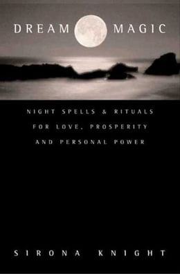 Book Dream Magic: Night Spells & Rituals for Love, Prosperity and Personal Power by Sirona Knight