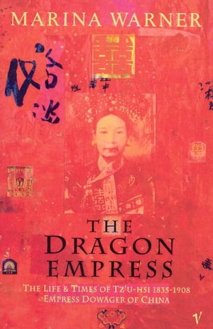 The Dragon Empress Life and Times of Tz'u-hsi 1835-1908 Empress Dowager of China