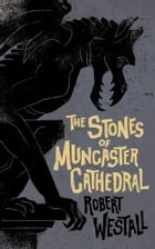 The Stones of Muncaster Cathedral: Two Stories of the Supernatural by Robert Westall