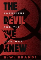 The Devil We Knew: Americans and the Cold War by H. W. Brands
