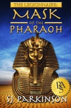 The Legionnaire: Mask of the Pharaoh by SJ Parkinson