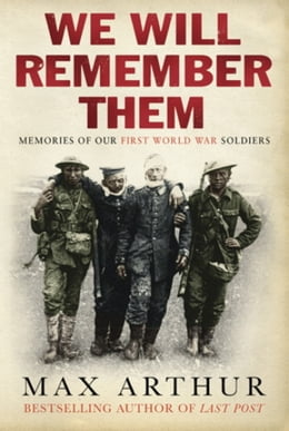 Book We Will Remember Them: Voices From The Aftermath Of The Great War by Max Arthur