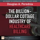 The Billion-Dollar Cottage Industry of Healthcare Billing by Douglas A. Perednia
