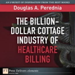 Book The Billion-Dollar Cottage Industry of Healthcare Billing by Douglas A. Perednia
