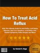 How To Treat Acid Reflux by Hannah R. Riggs