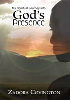 My Spiritual Journey into God's Presence by Zadora Covington