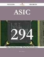 ASIC 294 Success Secrets - 294 Most Asked Questions On ASIC - What You Need To Know