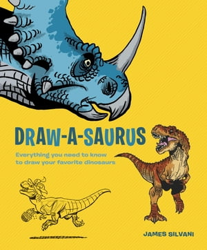Draw-A-Saurus Everything You Need to Know to Draw Your Favorite Dinosaurs