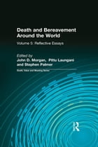 Death and Bereavement Around the World: Reflective Essays: Volume 5 by John D Morgan
