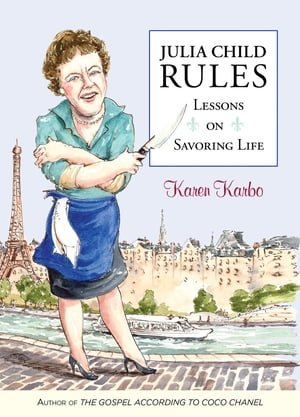 Julia Child Rules: Lessons On Savoring Life