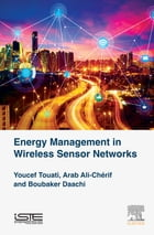 Energy Management in Wireless Sensor Networks by Youcef Touati
