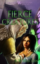 Fierce Creatures (Away From Whipplethorn Book Two) by A.W. Hartoin