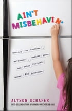 Ain't Misbehavin': Tactics for Tantrums, Meltdowns, Bedtime Blues and Other Perfectly Normal Kid…