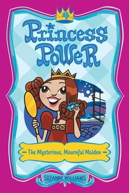 Book Princess Power #4: The Mysterious, Mournful Maiden by Suzanne Williams