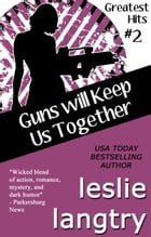 Guns Will Keep Us Together: Greatest Hits Mysteries book #2 by Leslie Langtry