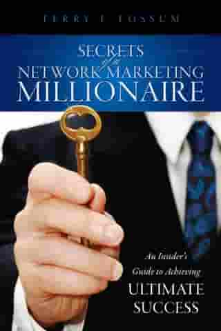 Secrets Of A Network Marketing Millionaire: An Insider's Guide to Achieving Ultimate Success by Terry L. Fossum