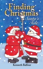 Finding Christmas - Santa's Tale by Kenneth Balfour