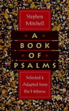 A Book of Psalms: Selections Adapted from the Hebrew by Stephen Mitchell