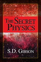 The Secret Physics by S.D. Gibson