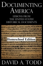 Documenting America: Lessons From The United States' Historical Documents – Homeschool Edition by David Todd