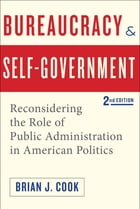 Bureaucracy and Self-Government: Reconsidering the Role of Public Administration in American…