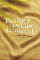 Poemas y escritos de una vida by Conchita  Torres