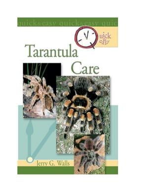 Quick & Easy Tarantula Care by Dr. Robert G. Breene III