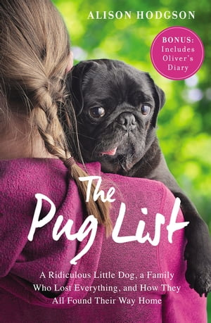 The Pug List (with Bonus Content) A Ridiculous Little Dog,  a Family Who Lost Everything,  and How They All Found Their Way Home