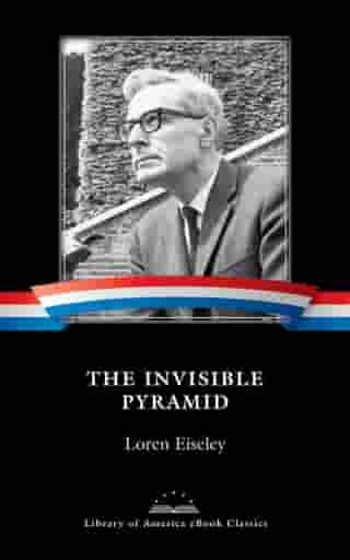 The Invisible Pyramid: A Library of America eBook Classic by Loren Eiseley