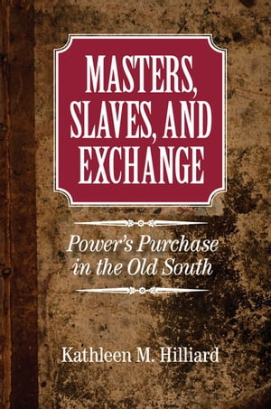 Masters,  Slaves,  and Exchange Power's Purchase in the Old South