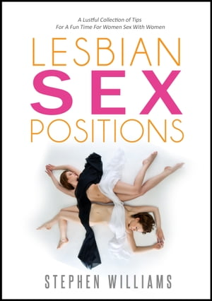 Lesbian Sex Positions: A Lustful Collection of Tips For A Fun Time For Women Sex With Women