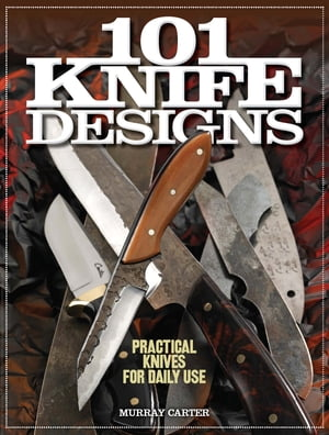 101 Knife Designs Practical Knives for Daily Use