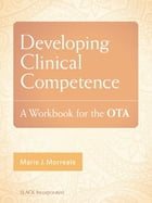Developing Clinical Competence: A Workbook for the OTA by Marie Morreale