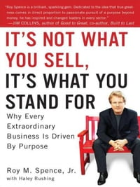 It's Not What You Sell, It's What You Stand For: Why Every Extraordinary Business Is Driven by…