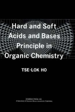 Book Hard and Soft Acids and Bases Principle in Organic Chemistry by Ho, Tse-Lok