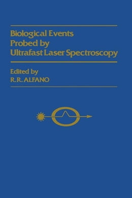 Book Biological Events Probed by Ultrafast Laser Spectroscopy by Alfano, R. R.