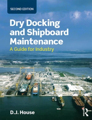 Dry Docking and Shipboard Maintenance A Guide for Industry