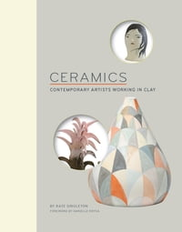 Ceramics: Contemporary Artists Working in Clay
