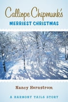 Calliope Chipmunk's Merriest Christmas: A Harmony Tails Story by Nancy Hernstrom