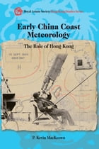 Early China Coast Meteorology: The Role of Hong Kong by P. Kevin MacKeown