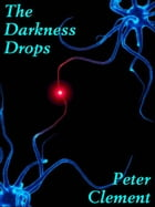 The Darkness Drops by Peter Clement
