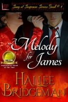 A Melody for James (Christian Romantic Suspense): Part 1 of the Song of Suspense Series by Hallee Bridgeman