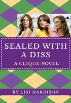 The Clique #8: Sealed with a Diss: A Clique Novel by Lisi Harrison