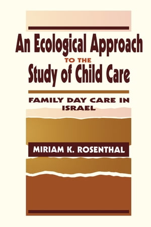 An Ecological Approach To the Study of Child Care Family Day Care in Israel