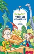 Romain adore les dinosaures by Jean-Philippe Chabot