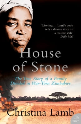 Book House of Stone: The True Story of a Family Divided in War-Torn Zimbabwe by Christina Lamb