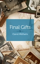 Final Gifts by Carol Mithers
