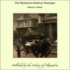 The Mysterious Railway Passenger by Maurice Leblanc